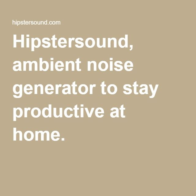 Hipstersound, ambient noise generator to stay productive at home.