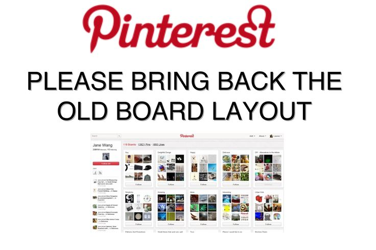 pleeeeease bring back the old view!    Read the comments here: http://blog.pinterest.com/post/19401868246/pinterest-profile-a-more-visual-you#notes-container