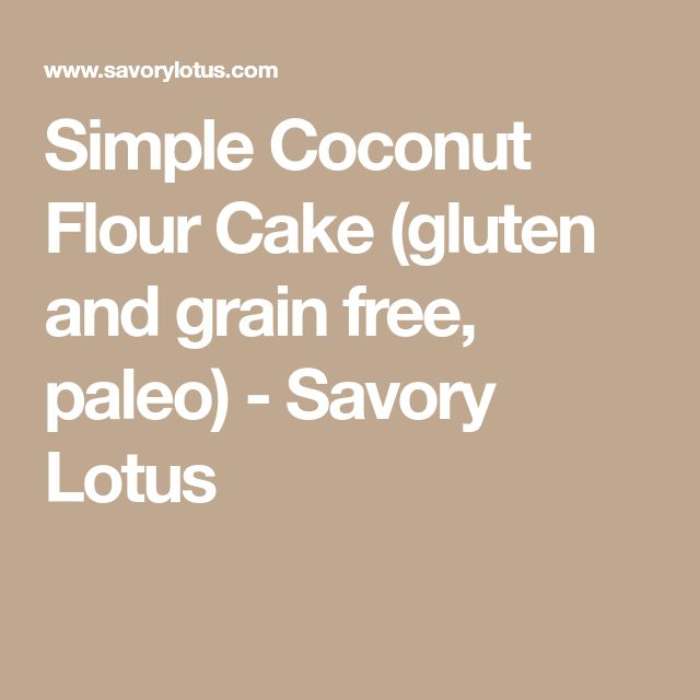 Simple Coconut Flour Cake (gluten and grain free, paleo) - Savory Lotus