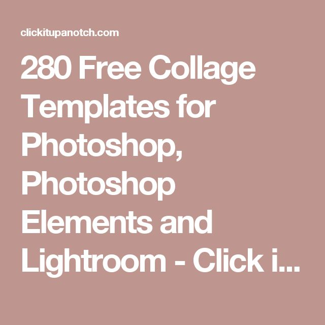 280 Free Collage Templates for Photoshop, Photoshop Elements and Lightroom - Click it Up a Notch