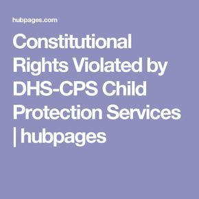 Constitutional Rights Violated by DHS-CPS Child Protection Services | hubpages