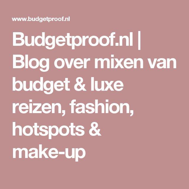 Budgetproof.nl   Blog over mixen van budget & luxe reizen, fashion, hotspots & make-up