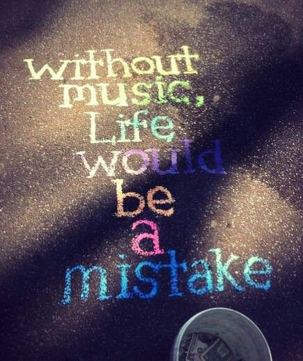 Without #music, life would be a mistake.