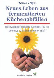 Neues Leben aus fermentierten Küchenabfällen - Teruro Higa Hochwertiger Bokashi-Kompost durch Effektive Mikroorganismen (EM)