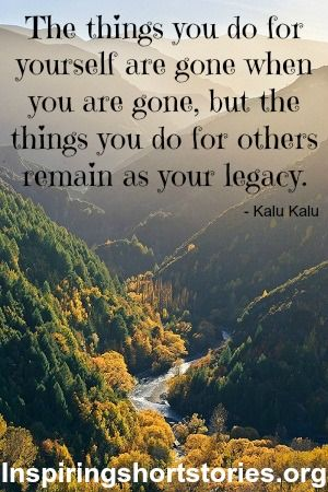 ...things you do for others remain as your legacy. Thought For The Day - September 30, 2012 | Inspiring Short Stories