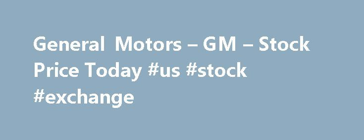 "General Motors – GM – Stock Price Today #us #stock #exchange http://stock.remmont.com/general-motors-gm-stock-price-today-us-stock-exchange/  medianet_width = ""300"";   medianet_height = ""600"";   medianet_crid = ""926360737"";   medianet_versionId = ""111299"";   (function() {       var isSSL = 'https:' == document.location.protocol;       var mnSrc = (isSSL ? 'https:' : 'http:') + '//contextual.media.net/nmedianet.js?cid=8CUFDP85S' + (isSSL ? '&https=1' : '');       document.write('')…"