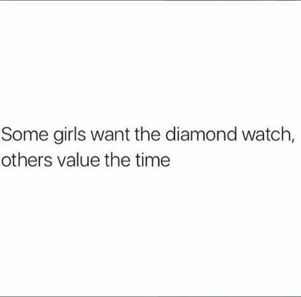 Some girls want the diamond watch, others value the time.
