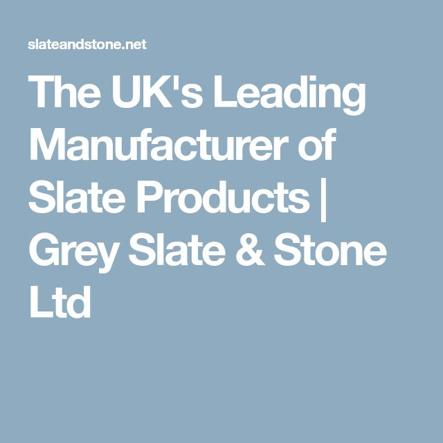 The UK's Leading Manufacturer of Slate Products | Grey Slate & Stone Ltd