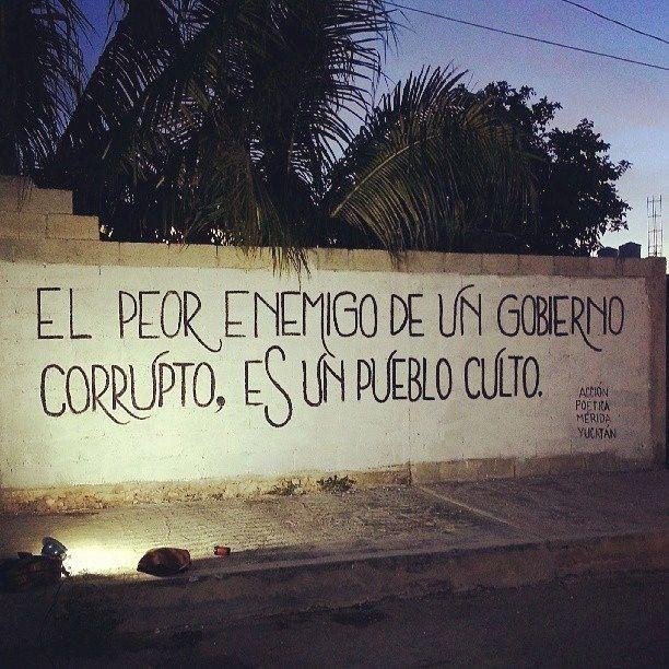 El peor enemigo de un gobierno corrupto...