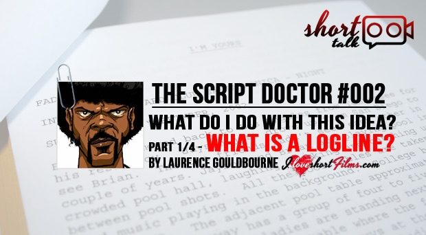 SCRIPT DOCTOR #2 –WHAT DO I DO WITH THIS IDEA?  PART 1/4 : WHAT IS A LOGLINE?        So, what is a logline? It is the single controlling idea of your film. It is the story of your film.