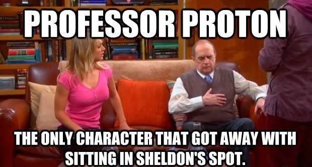 Professor Proton: The only character that got away with sitting in Sheldon's spot Big Bang Theory