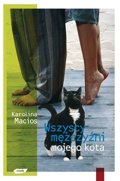 Wszyscy mężczyźni mojego kota, Karolina Macios (Filia 1, Filia 5, Wypoż. Centralna)