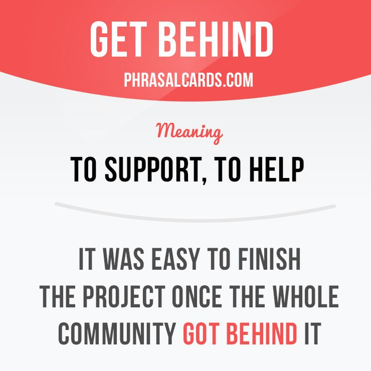 """Get behind"" means ""to support, to help"".  Example: It was easy to finish the project once the whole community got behind it.  Get our apps for learning English: learzing.com  #phrasalverb #phrasalverbs #phrasal #verb #verbs #phrase #phrases #expression #expressions #english #englishlanguage #learnenglish #studyenglish #language #vocabulary #dictionary #grammar #efl #esl #tesl #tefl #toefl #ielts #englishlearning #vocab #wordoftheday #phraseoftheday"