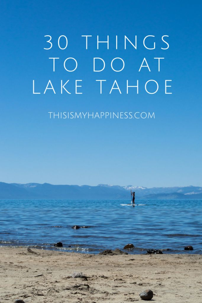 30 Things to Do in Lake Tahoe | This Is My Happiness