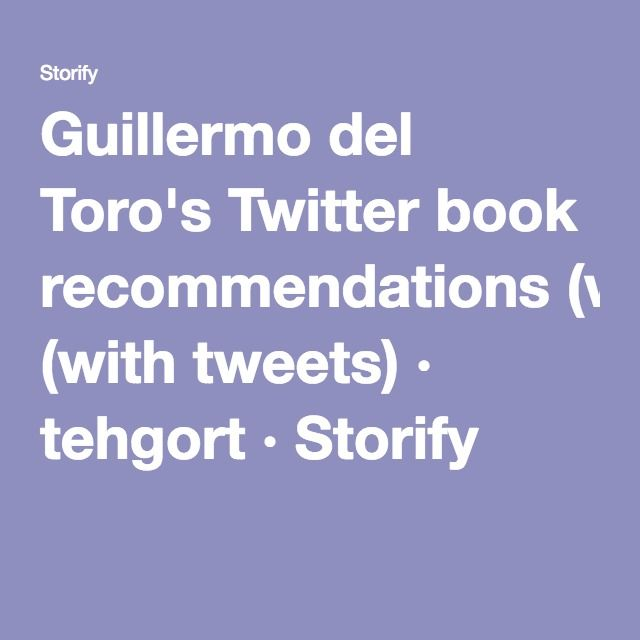 Guillermo del Toro's Twitter book recommendations (with tweets) · tehgort · Storify