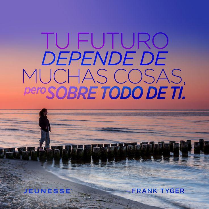 Tu futuro depende de muchas cosas, pero sobre todo de ti. - Frank Tyger