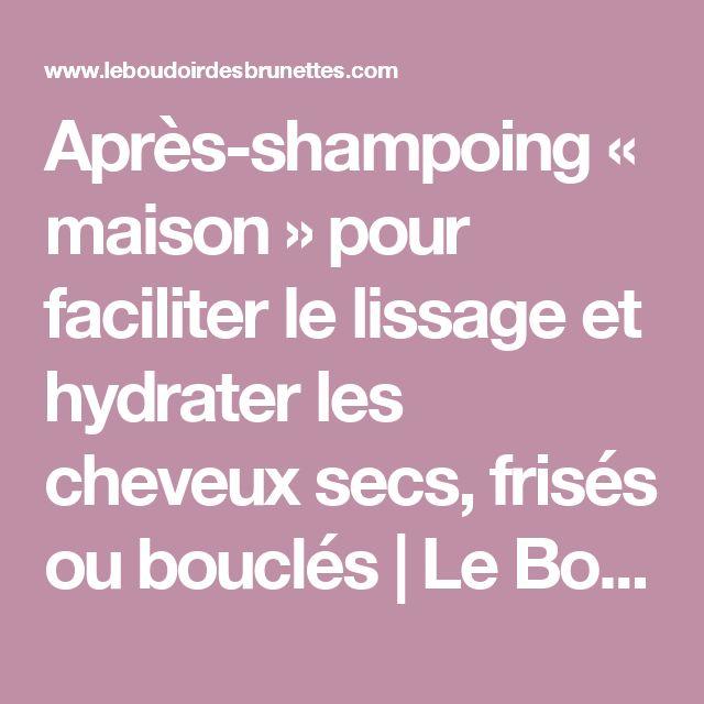 Après-shampoing « maison » pour faciliter le lissage et hydrater les cheveux secs, frisés ou bouclés | Le Boudoir des Brunettes