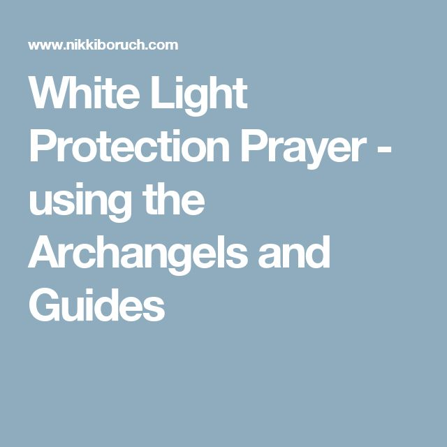 White Light Protection Prayer - using the Archangels and Guides