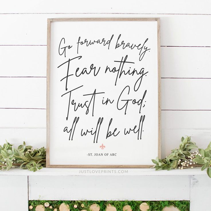 Go forward bravely fear nothing trust in god all will