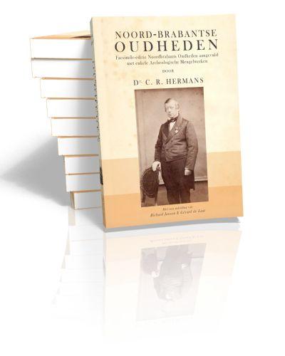 Noord-Brabantse Oudheden Facsimile-editie van Noordbrabants Oudheden aangevuld met enkele Archeologische Mengelwerken C.R. Hermans | 2012