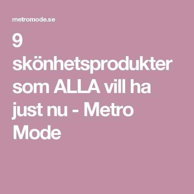 9 skönhetsprodukter som ALLA vill ha just nu - Metro Mode