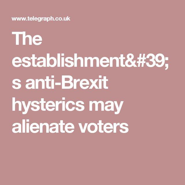 The establishment's anti-Brexit hysterics may alienate voters