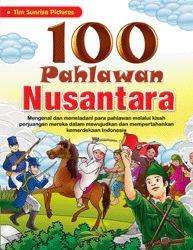 Baca Buku Online 100 Pahlawan Nusantara untuk Anak dan Pelajar berisi 100 pahlawan Indonesia yang dilengkapi gambar dan profil kehidupan dan perjuangannya.