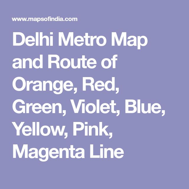 Delhi Metro Map and Route of Orange, Red, Green, Violet, Blue, Yellow, Pink, Magenta Line