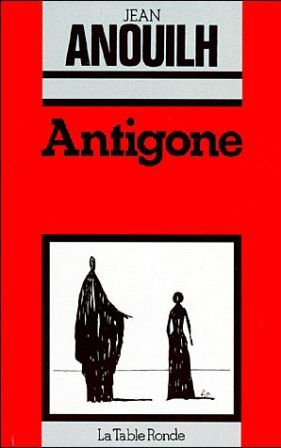 Antigone - Jean Anouilh lu et étudié au lycée et j'ai beaucoup aimé, surtout les anachronismes.