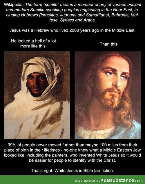 Jews and Arabs are Semites, doesn't it stand to reason, that Jesus (pbuh) would not have blue eyes and he'd look middle eastern? I can't help but think about how haters, which identify themselves as Christians, haven't  considered that Jesus(pbuh) doesn't reflect what they conjured him to be like.