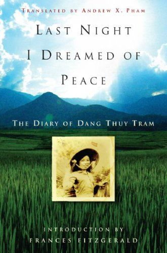 Last Night I Dreamed of Peace: The Diary of Dang Thuy Tram by Dang Thuy Tram http://www.amazon.com/dp/0307347370/ref=cm_sw_r_pi_dp_198vwb0YEBSV1