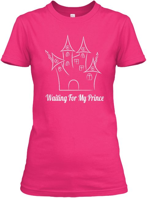 Available size: S-3XL  Designed & Printed in the USA -  Order here: https://teespring.com/waiting-for-my-prince #womens #girl #tshirt #shirt #fashion #design #2016