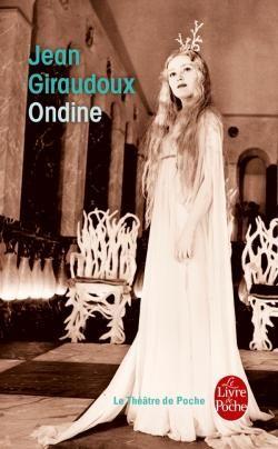 Ondine - Jean Giraudoux - LGF