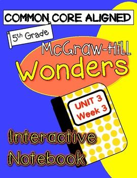 Interactive Notebook for WONDERS Reading Program by McGraw Hill. This is an interactive notebook for Unit 3 Week 3 for 5th grade. It includes activities for: -small story from the workshop textbook -selection from the anthology -comprehension strategies -main idea and key details -creating questions while reading -phonemic awareness -context clues -theme -vocabulary -genre (expository text) -answering the big idea and question of the week -Greek roots -grammar - including helping verbs