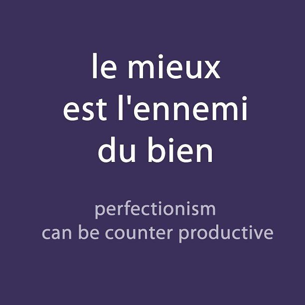 #French expression of the day:(le mieux est l'ennemi du bien -perfectionism can be counter productive) . Audio available with the newsletter. Link available in the bio description