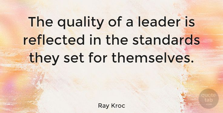 "Ray Kroc Quote: ""The quality of a leader is reflected in the standards they set for themselves."" #Motivational #quotes #quotetab"