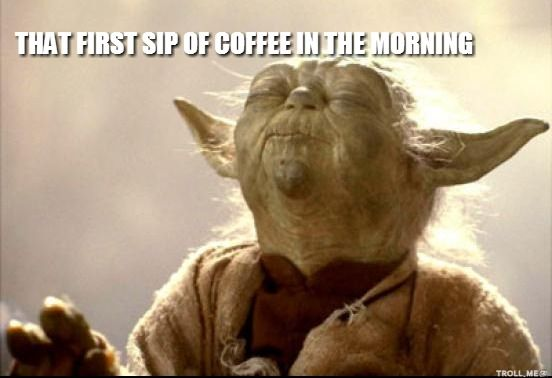 No Coffee Meme | THAT FIRST SIP OF COFFEE IN THE MORNING