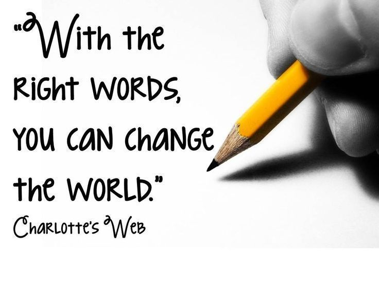 With the right words, you can change the world.  Charlotte's Web