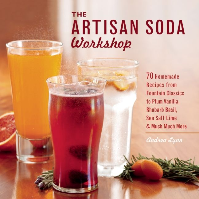 Artisan Soda Workshop...great new book all about crafting your own soda syrups (with or without a Soda Stream)