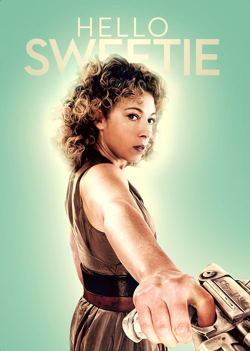 the awesome River Song: Whovian, Hello Sweetie, Timey Wimey, River Song, Doctor Who, Dr. Who, Alex Kingston, River Songs