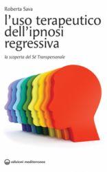 L'uso terapeutico dell'ipnosi regressiva libro di Roberta Sava Edizioni Mediterranee http://www.librisalus.it/libri/terapeutico_ipnosi_regressiva.php?pn=178