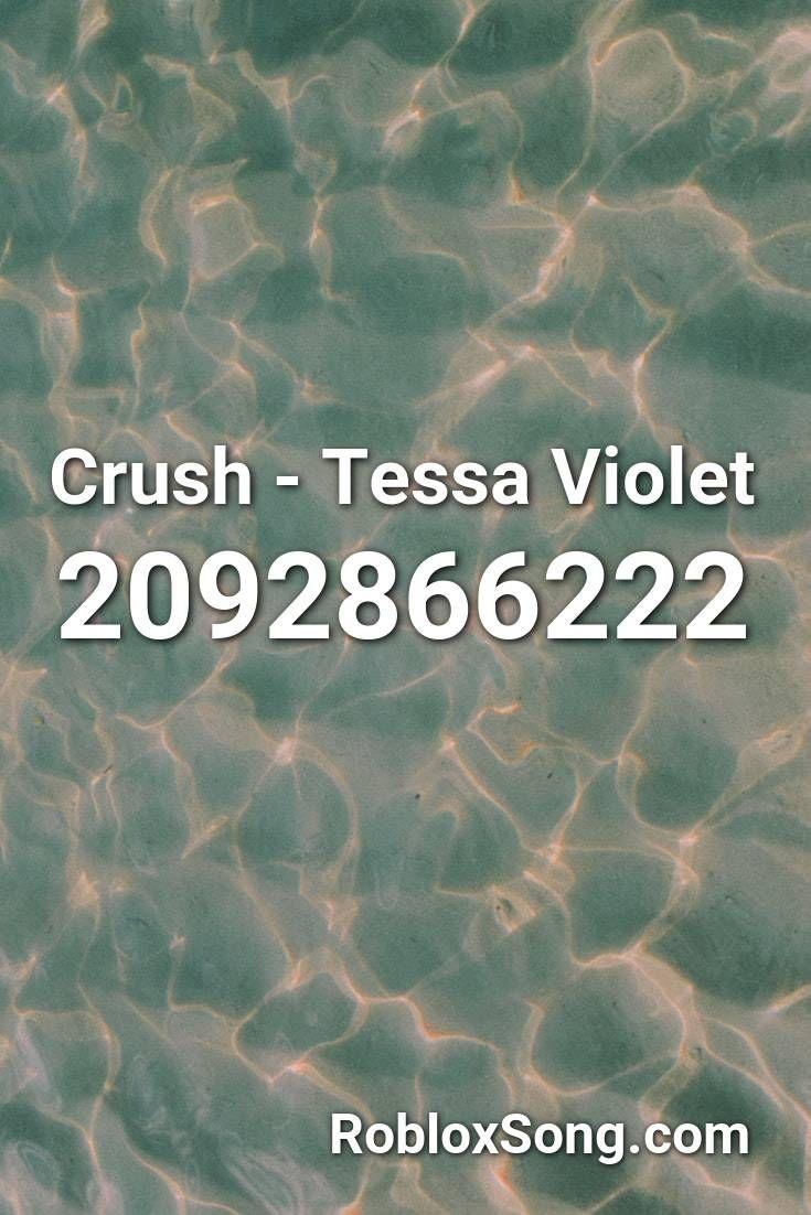 Crush Tessa Violet Roblox Id Roblox Music Codes Roblox Songs Yours Lyrics
