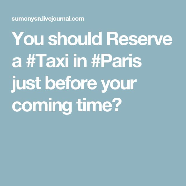 You should Reserve a #Taxi in #Paris just before your coming time?