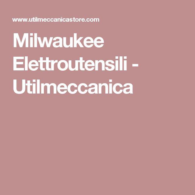 Milwaukee Elettroutensili - Utilmeccanica