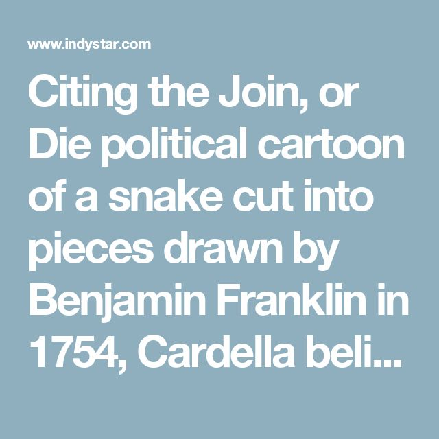 Citing the Join, or Die political cartoon of a snake cut into piecesdrawn by Benjamin Franklin in 1754, Cardella believes in the collective power of the people to unite against tyranny and unfairness.  He sees current civil forfeiture laws as the government's way of trampling on citizens'rights.