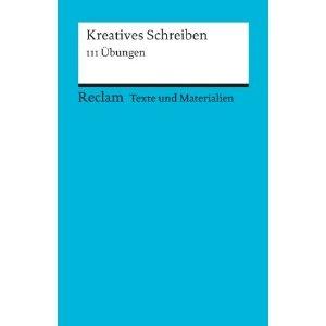 Kreatives Schreiben: 111 Übungen. (Texte und Materialien für den Unterricht) AUTHOR Mario Leis PUBLISHER Reclam.
