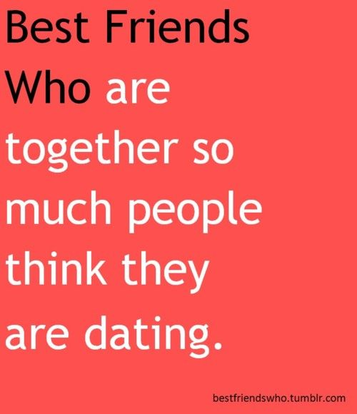 Everyone thinks my best friend and i are dating