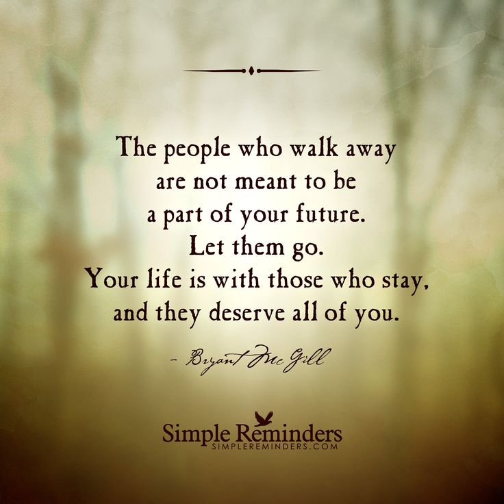 The people who walk away are not meant to be a part of ...