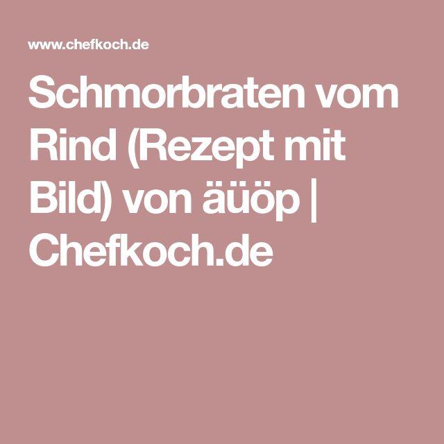 Schmorbraten vom Rind (Rezept mit Bild) von äüöp   Chefkoch.de