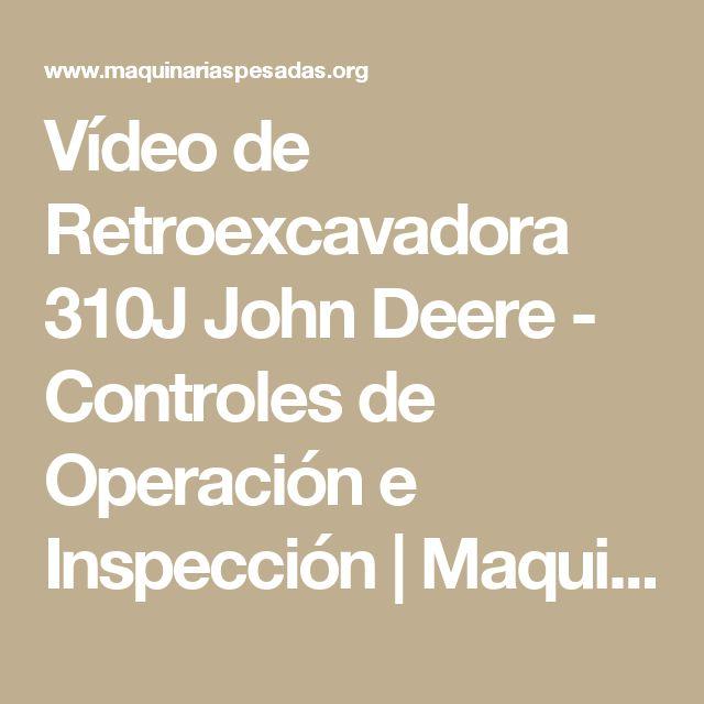 Vídeo de Retroexcavadora 310J John Deere - Controles de Operación e Inspección | Maquinaria Pesada